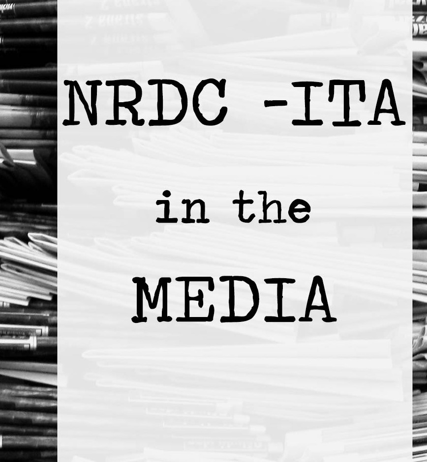 NRDC-ITA IN THE MEDIA